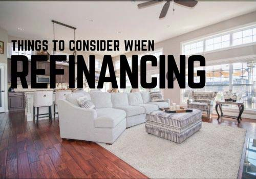 What should you consider when refinancing your mortgage?